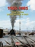 Images de trains - Tome 26, 1965-1985 : vingt années qui ont changé le train