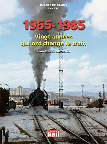 Images de trains : Tome 26, 1965-1985 : vingt années qui ont changé le train par Jean-Claude Marachin