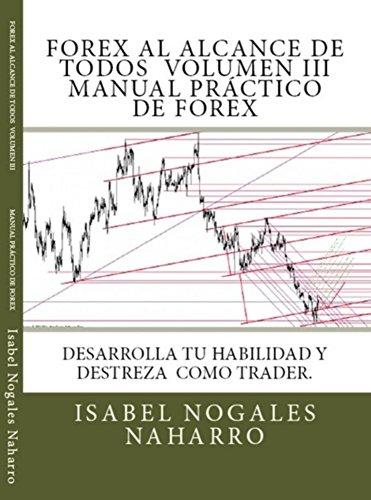 FOREX al alcance de todos . Volumen III: Desarrolla tu habilidad y Destreza  como TRADER por Isabel Nogales Naharro
