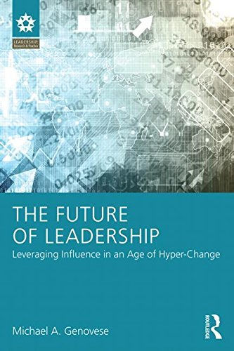 The Future of Leadership: Leveraging Influence in an Age of Hyper-Change (LEADERSHIP: Research and Practice) by Michael A Genovese (2015-07-29)