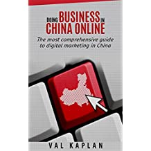 Doing business in China online: The most comprehensive guide to digital marketing in China (English Edition)