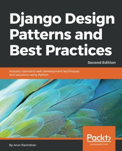 Django Design Patterns and Best Practices: Industry-standard web development techniques and solutions using Python, 2nd Edition
