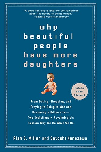 Why Beautiful People Have More Daughters: From Dating, Shopping, and Praying to Going to War and Becoming a Billionaire-- Two Evolutionary Psychologis por Alan Miller