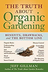 The Truth About Organic Gardening: Benefits, Drawbacks, and the Bottom Line by Jeff Gillman (2008-02-01)