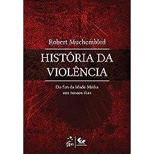 História da Violência. Do Fim da Idade Media aos Nossos Dias (Em Portuguese do Brasil)