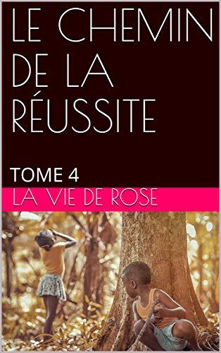 LE CHEMIN DE LA RÉUSSITE : TOME 4 (French Edition)
