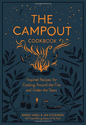 Campout Cookbook, The: Inspired Recipes for Cooking Around the Fire and Under the Stars por Marnie Hanel