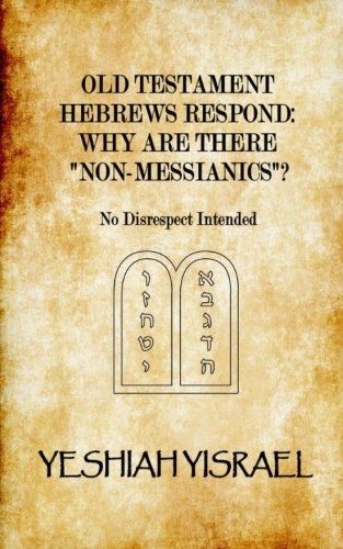 "Old Testament Hebrews Respond: Why Are There ""Non Messianics""?: No Disrespect Intended"