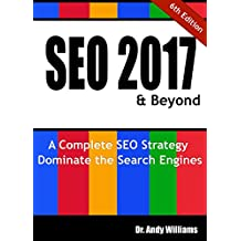 SEO 2017 & Beyond: A Complete SEO Strategy - Dominate the Search Engines! (Webmaster Series) (English Edition)