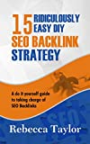 15 RIDICULOUSLY EASY DIY SEO BACKLINKS STRATEGY: GROW YOUR SITE RANKING WITH THESE ULTIMATE SEO TIPS