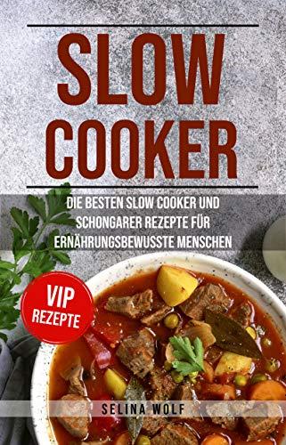 SLOW COOKER: Die besten Slow Cooker und Schongarer Rezepte für ernährungsbewusste Menschen