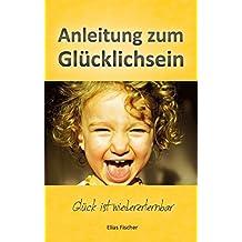 Anleitung zum Gl??cklichsein by Elias Fischer (2014-09-09)