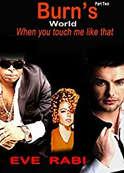 BURN'S WORLD - When you touch me like that: A Love Triangle (A romantic suspense, romantic crime thriller, paranormal romance and mystery)