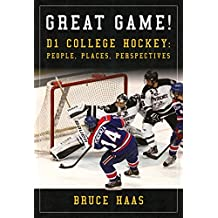Great Game!: D1 College Hockey: People, Places, Perspectives