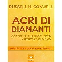 Acri di diamanti. Scopri la tua ricchezza a portata di mano (Italian Edition)