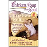 Chicken Soup for the Soul: Christian Kids: Stories to Inspire, Amuse, and Warm the Hearts of Christian Kids and Their Parents by Jack Canfield (2008-10-21)