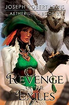 Aetherium, Book 3: Revenge of the Exiles (English Edition) par [Lewis, Joseph Robert]