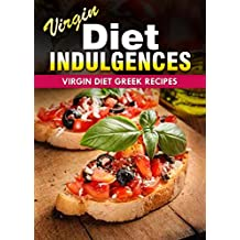 Virgin Diet Greek Recipes (Virgin Diet Indulgences) (English Edition)