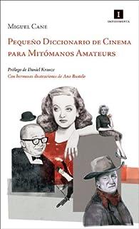 Pequeño Diccionario De Cinema Para Mitómanos Amateurs par Miguel Cané