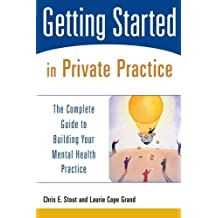 Getting Started in Private Practice: The Complete Guide to Building Your Mental Health Practice by Chris E. Stout (2004-10-11)