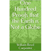 One Hundred Proofs that the Earth is Not a Globe (French Edition)