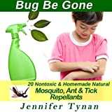 Homemade Repellents: 20 Nontoxic and Natural Mosquito, Ant & Tick Repellents