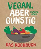 Vegan, aber günstig ? Das Kochbuch (Edition Kochen ohne Knochen)