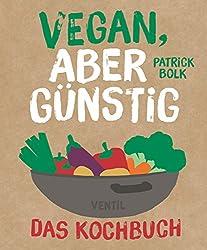 Vegan, aber günstig - Das Kochbuch