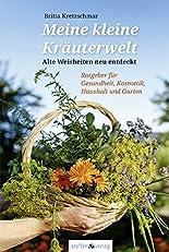 Meine kleine Kräuterwelt: Alte Weisheiten neu entdeckt - Ratgeber für Gesundheit, Kosmetik, Haushalt und Garten hier kaufen