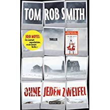 Ohne jeden Zweifel: Thriller by Tom Rob Smith (2013-10-14)