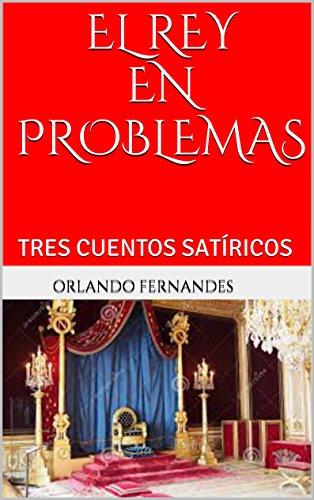 EL REY EN PROBLEMAS: TRES CUENTOS SATÍRICOS por Orlando Fernandes