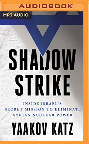 Shadow Strike: Inside Israel's Secret Mission to Eliminate Syrian Nuclear Power