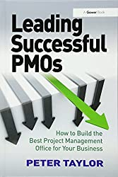 Leading Successful PMOs: How to Build the Best Project Management Office for Your Business by Peter Taylor(2016-02-26)
