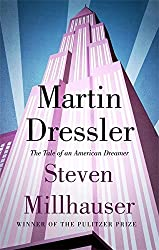 Martin Dressler: The Tale of an American Dreamer by Steven Millhauser (2015-10-01)