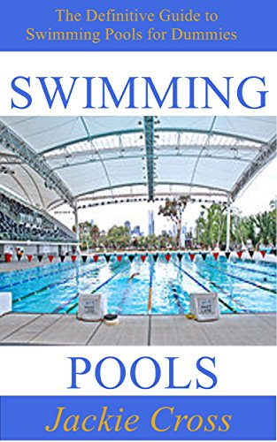Swimming Pools: The Definitive Guide to Swimming Pools for Dummies (English Edition) -