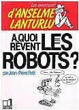 Les Aventures d'Anselme Lanturlu Tome 7 - À quoi rêvent les robots ?