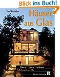 Häuser aus Glas: Planen, Bauen, Wohne...