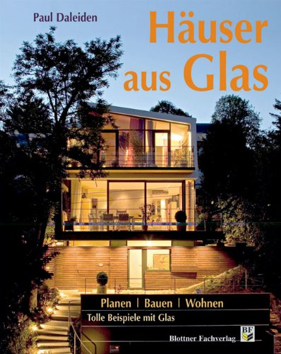 Häuser Aus Glas: Planen, Bauen, Wohnen: Tolle Beispiele Mit Glas