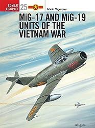 MiG-17 and MiG-19 Units of the Vietnam War (Combat Aircraft, Band 25)