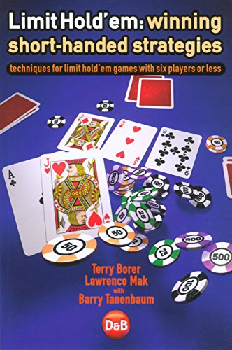 Limit Hold'em: Winning Short-Handed Strategies - Techniques for Limit Hold'em Games with Six Players or Less por Terry Borer