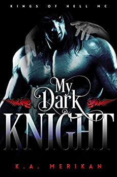 My Dark Knight (gay biker romance) (Kings of Hell MC Book 2) by [Merikan, K.A.]