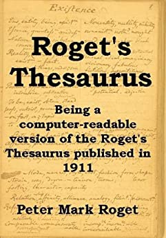 ROGET'S THESAURUS - Being a computer-readable version of the Roget's Thesaurus published in 1911 (English Edition) par [Roget, Peter Mark]