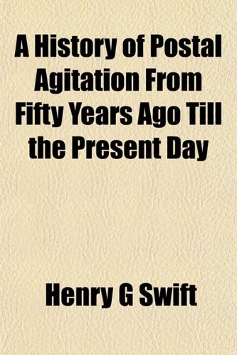 A History of Postal Agitation From Fifty Years Ago Till the Present Day