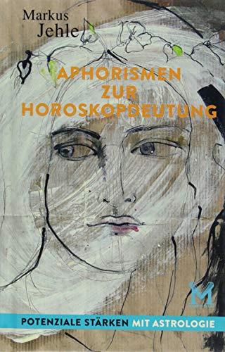 Aphorismen zur Horoskopdeutung: Potenziale stärken mit Astrologie