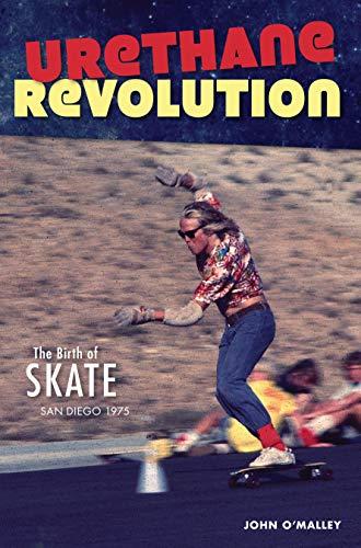 Urethane Revolution: The Birth of Skate--San Diego 1975 (Sports)