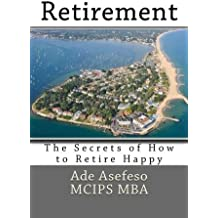 Retirement: The Secrets of How to Retire Happy