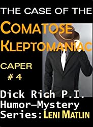 The Case of the Comatose Kleptomaniac - Dick Rich Humor-Mystery Series Caper # 4 (English Edition)