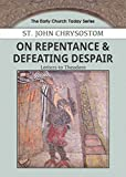 On Repentance & Defeating Despair: Letters to Theodore (Early Church Today, Band 1)