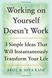 Working on Yourself Doesn't Work: The 3 Simple Ideas That Will Instantaneously Transform Your Life