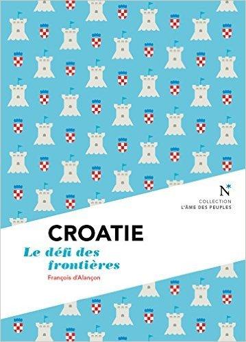 Croatie : Le défi des frontières de François d' Alançon ( 1 mars 2015 )